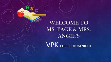 WELCOME TO MS. PAGE & MRS. ANGIE'S VPK CURRICULUM NIGHT.