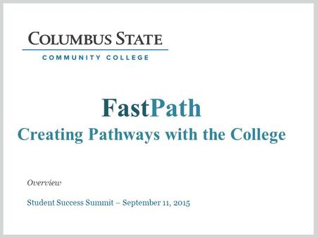 FastPath Creating Pathways with the College Student Success Summit – September 11, 2015 Overview.