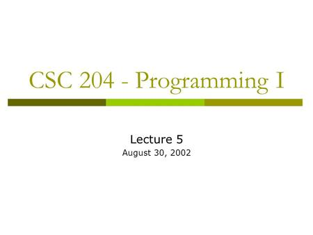 CSC 204 - Programming I Lecture 5 August 30, 2002.