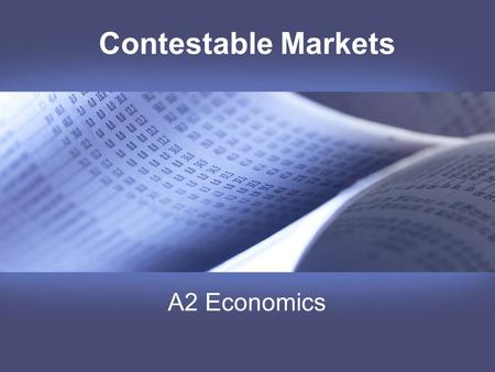 "Contestable Markets A2 Economics. What is a Contestable Market? Firms in contestable markets face real and potential competition The threat of ""hit and."