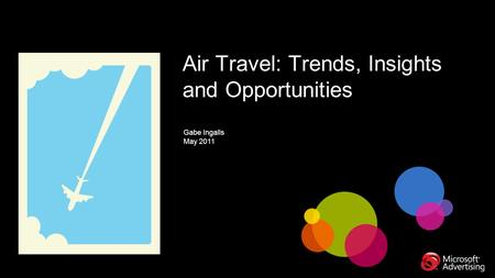Air Travel: Trends, Insights and Opportunities Gabe Ingalls May 2011.