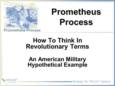 Strategy For The 21 st Century Prometheus Process venturist ® incorporated Prometheus Process How To Think In Revolutionary Terms An American Military.