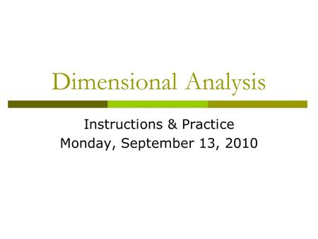 Dimensional Analysis Instructions & Practice Monday, September 13, 2010.