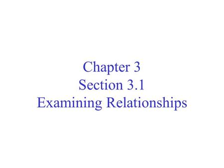 Chapter 3 Section 3.1 Examining Relationships. Continue to ask the preliminary questions familiar from Chapter 1 and 2 What individuals do the data describe?
