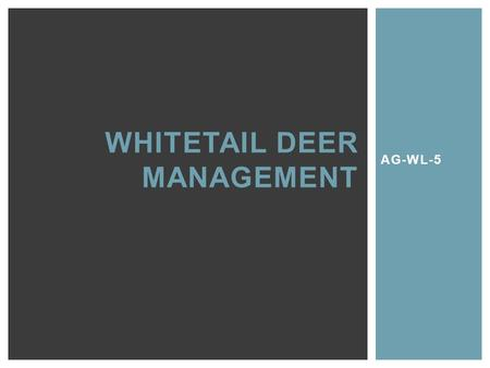 AG-WL-5 WHITETAIL DEER MANAGEMENT. †Can a landowner have both large numbers of deer and a lot of older, large-antlered bucks?
