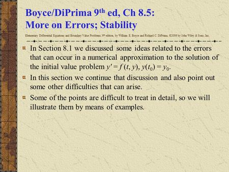 Boyce/DiPrima 9 th ed, Ch 8.5: More on Errors; Stability Elementary Differential Equations and Boundary Value Problems, 9 th edition, by William E. Boyce.