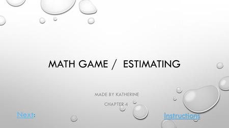 MATH GAME / ESTIMATING MADE BY KATHERINE CHAPTER 4 Instructions NextNext: