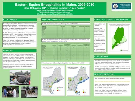 Eastern Equine Encephalitis in Maine, 2009-2010 Sara Robinson, MPH 1, Charles Lubelczyk 2, Lee Kantar 3 1 Maine Center for Disease Control and Prevention.