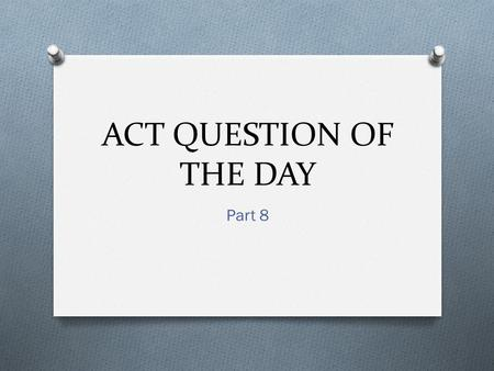 ACT QUESTION OF THE DAY Part 8. 1. A radio station offers free competitions. Normally, one in every twenty contestants wins the free competition. What.