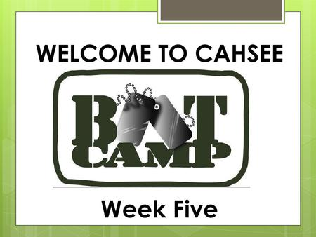 WELCOME TO CAHSEE Week Five. NOTES- any slide with a green title should be written down in your notebook.