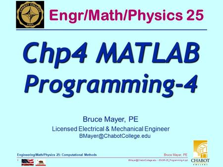 ENGR-25_Programming-4.ppt 1 Bruce Mayer, PE Engineering/Math/Physics 25: Computational Methods 1 Bruce Mayer, PE Licensed Electrical.