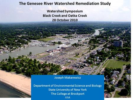 Watershed Symposium Black Creek and Oatka Creek 28 October 2010 Joseph Makarewicz Department of Environmental Science and Biology State University of New.
