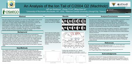 An Analysis of the Ion Tail of C/2004 Q2 (Machholz) Jeff van Kerkhove 1, Zhong Yi Lin 2, Wing-Huen Ip 2 1 University of Rochester (Rochester, NY, USA),
