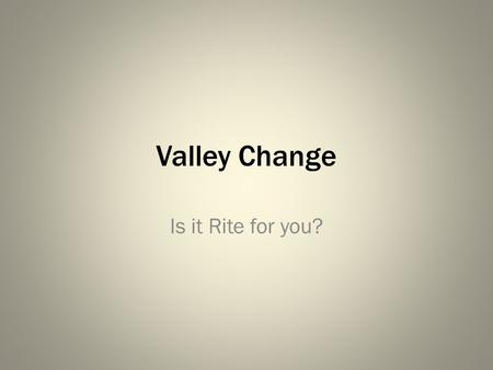 Valley Change Is it Rite for you?. Constitutional Valley Structure Lodge of Perfection Council of Princes of Jerusalem Chapter of Rose Croix Consistory.