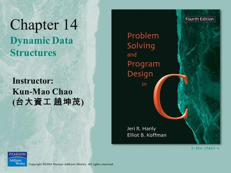 Chapter 14 Dynamic Data Structures Instructor: Kun-Mao Chao ( 台大資工 趙坤茂 )