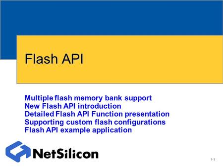 1-1 NET+OS Software Group Flash API Multiple flash memory bank support New Flash API introduction Detailed Flash API Function presentation Supporting.