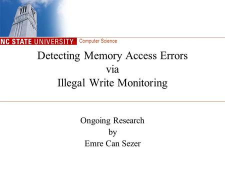 Computer Science Detecting Memory Access Errors via Illegal Write Monitoring Ongoing Research by Emre Can Sezer.