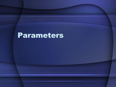 Parameters. Overview A Reminder Why Parameters are Needed How Parameters Work Value Parameters Reference Parameters Out Parameters.