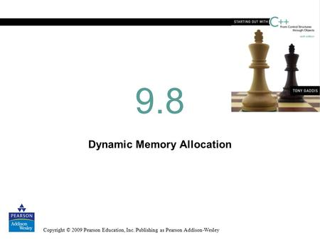 Copyright © 2009 Pearson Education, Inc. Publishing as Pearson Addison-Wesley Dynamic Memory Allocation 9.8.