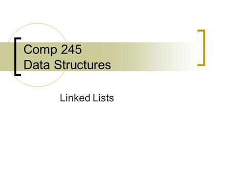 Comp 245 Data Structures Linked Lists. An Array Based List Usually is statically allocated; may not use memory efficiently Direct access to data; faster.