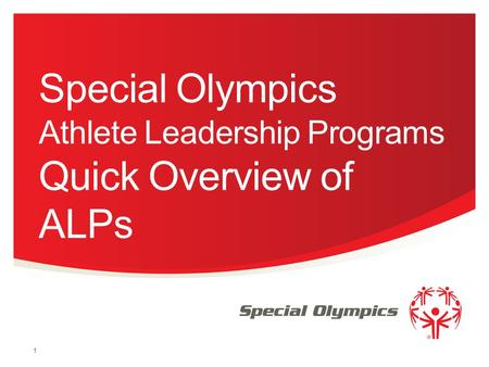 Special Olympics Athlete Leadership Programs Quick Overview of ALPs 1.