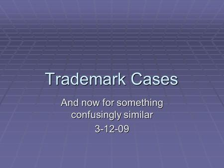 Trademark Cases And now for something confusingly similar 3-12-09.