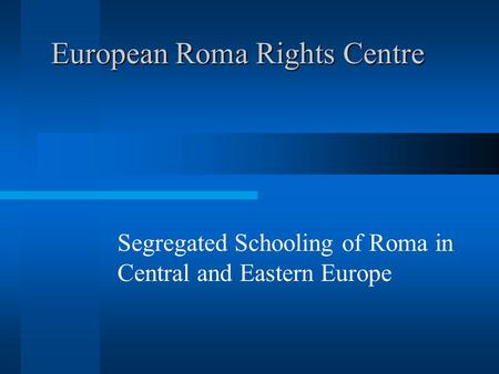 European Roma Rights Centre Segregated Schooling of Roma in Central and Eastern Europe.