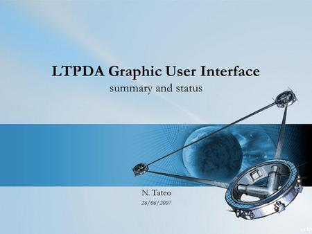 Tot 15 LTPDA Graphic User Interface summary and status N. Tateo 26/06/2007.