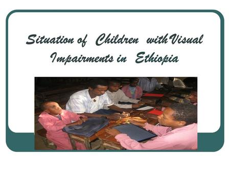 Situation of Children with Visual Impairments in Ethiopia.