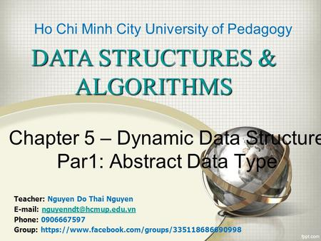 Chapter 5 – Dynamic Data Structure Par1: Abstract Data Type DATA STRUCTURES & ALGORITHMS Teacher: Nguyen Do Thai Nguyen