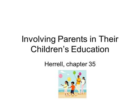 Involving Parents in Their Children's Education Herrell, chapter 35.