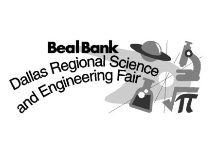 BEAL BANK DALLAS REGIONAL SCIENCE & ENGINEERING FAIR 52 nd YEAR JUDGING ORIENTATION WELCOME.