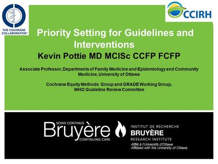 Kevin Pottie MD MClSc CCFP FCFP Associate Professor, Departments of Family Medicine and Epidemiology and Community Medicine, University of Ottawa Cochrane.
