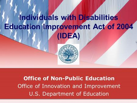 Individuals with Disabilities Education Improvement Act of 2004 (IDEA) Office of Non-Public Education Office of Innovation and Improvement U.S. Department.