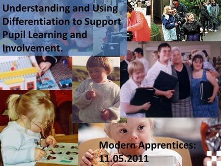 Understanding and Using Differentiation to Support Pupil Learning and Involvement. Modern Apprentices: 11.05.2011.