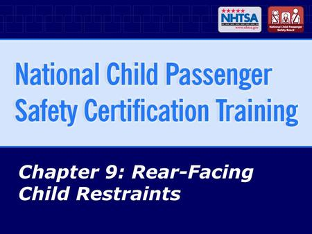 Chapter 9: Rear-Facing Child Restraints. 9-2National CPS Certification Training - April 2007 (R1010) Chapter Objectives Explain why children should travel.