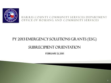 PY 2013 Emergency Solutions Grants (ESG) Subrecipient Orientation February 21, 2013 To insert your company logo on this slide From the Insert Menu Select.
