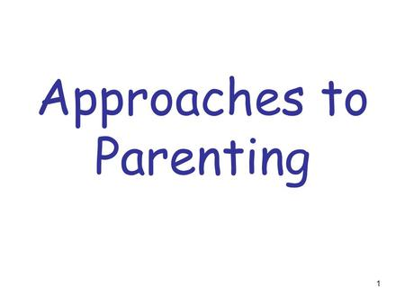 1 Approaches to Parenting. 2 Define Terms 1.Authoritarian 2.Democratic 3.Goal 4.Parenting style 5.Permissive 6.personality.