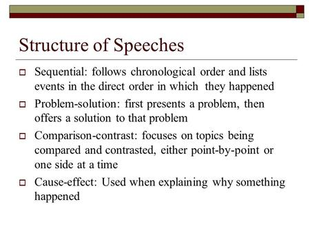 Structure of Speeches  Sequential: follows chronological order and lists events in the direct order in which they happened  Problem-solution: first presents.