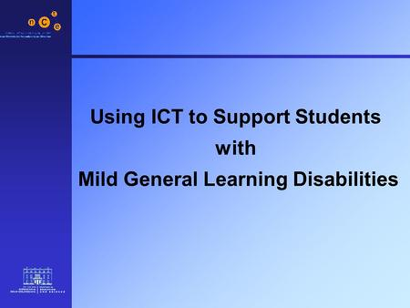 Using ICT to Support Students with Mild General Learning Disabilities.