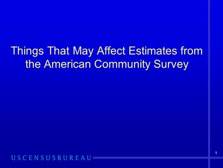 1 Things That May Affect Estimates from the American Community Survey.