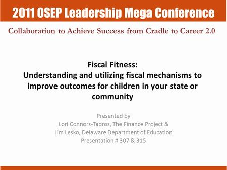 2011 OSEP Leadership Mega Conference Collaboration to Achieve Success from Cradle to Career 2.0 Fiscal Fitness: Understanding and utilizing fiscal mechanisms.