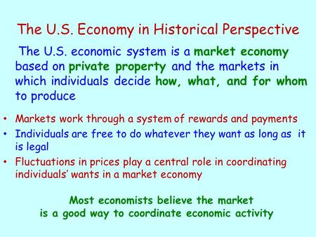 The U.S. Economy in Historical Perspective The U.S. economic system is a market economy based on private property and the markets in which individuals.