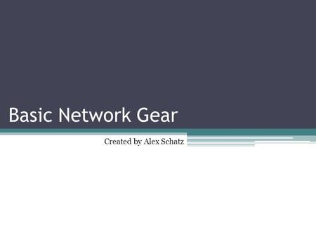 Basic Network Gear Created by Alex Schatz. Hub A hub is a very basic internetworking device. Hubs connect multiple machines together and allow them to.