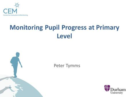 Peter Tymms Monitoring Pupil Progress at Primary Level.