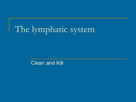 The lymphatic system Clean and Kill. Ducts and Drains The lymphatic system is an extensive drainage system that returns water and proteins from various.
