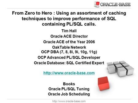 From Zero to Hero : Using an assortment of caching techniques to improve performance of SQL containing PL/SQL calls. Tim Hall.