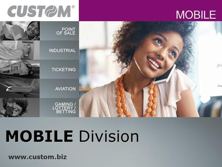 MOBILE Division www.custom.biz. Custom WIRELESS solutions benefits: BlueTooth and Wi-Fi connectivity Smart Phones, Tablets, Phablets Different OS support: