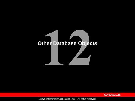 12 Copyright © Oracle Corporation, 2001. All rights reserved. Other Database Objects.