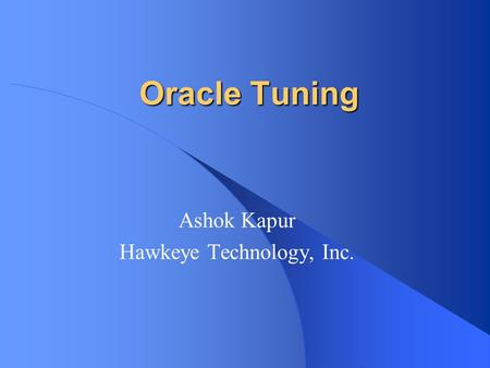 Oracle Tuning Ashok Kapur Hawkeye Technology, Inc.
